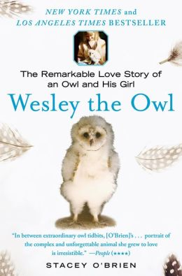 Wesley the Owl: The Remarkable Love Story of an Owl and His Girl by Stacey O'Brien
